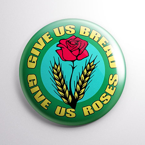 Give us bread and give us roses