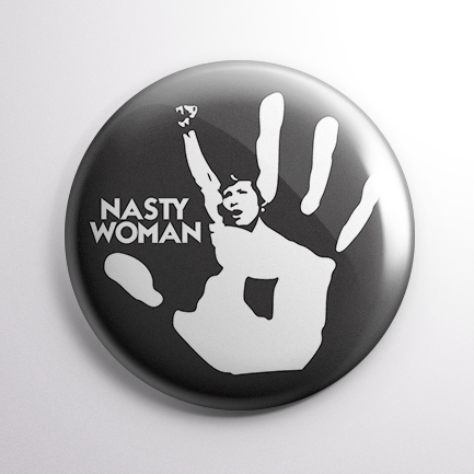 Nasty Woman Button Badge #nastywoman – The little badge with a BIG message!